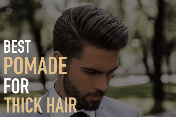 10 Best Pomade For Thick Hair In 2021 Macho Styles